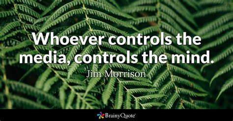 Jim Morrison - Whoever controls the media, controls the